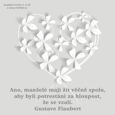 Svatební citát: Ano, manželé mají žít věčně spolu, aby byli potrestáni za hloupost, že se vzali. Gustave Flaubert Motto, Mottos