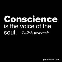 Conscience Quotes, Sayings and Proverbs To Make You Think Wisdom Quotes, True Quotes, Great Quotes, Quotes To Live By, Inspirational Quotes, Quotable Quotes, Conscience Quotes, Guilty Conscience, Polish Proverb