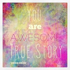 #you #awesome #truestory  #sentence #idea #profilove #people #enjoy www.profilove.com
