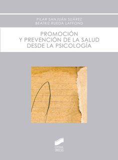 Promoción y prevención de la salud desde la psicología / Pilar Sanjuán Suárez, Beatriz Rueda Laffond: http://kmelot.biblioteca.udc.es/record=b1544153~S1*gag