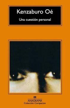 """Kenzaburo Oé, """"Una Cuestión Personal"""", Anagrama."""