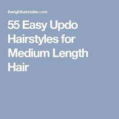 55 Easy Updo Hairstyles for Medium Length Hair