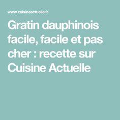 Gratin dauphinois facile, facile et pas cher : recette sur Cuisine Actuelle