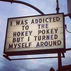 I WAS ADDICTED TO THE HOKEY POKEY BUT I TURNED MYSELF AROUND - sign outside building
