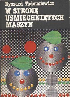 W stronę uśmiechniętych maszyn. Spacer pograniczem biologii i techniki, Ryszard Tadeusiewicz, Alfa, 1989, http://www.antykwariat.nepo.pl/w-strone-usmiechnietych-maszyn-spacer-pograniczem-biologii-i-techniki-ryszard-tadeusiewicz-p-14353.html