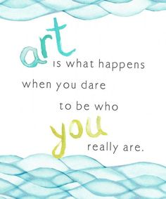 When You Dare to be Who You Are (chatting at the sky) - a beautifully-written reminder that art is something each of us is capable of.