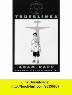 Trueblinka (9780881453348) Adam Rapp , ISBN-10: 088145334X  , ISBN-13: 978-0881453348 ,  , tutorials , pdf , ebook , torrent , downloads , rapidshare , filesonic , hotfile , megaupload , fileserve