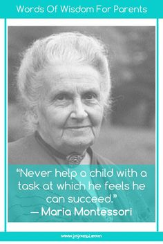Never help a child with a task at which he feels he can succeed. ~ Maria Montessori | Montessori | education | independent kids | montessori quote |