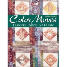 Color Moves: Transfer Paints on Fabric - Linda Kemshall (673)