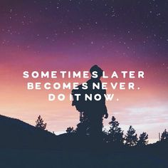 Sometimes later becomes never. Do it now! #quotes #motivation #inspiration #wisdom #DoItNow quotesalarm.com