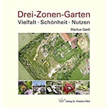 Drei-Zonen-Garten: Vielfalt · Schönheit · Nutzen: Amazon.de: Gastl, Markus: Amazon.de Gardening Books, Products, Ideas, Film, Nesting Boxes, Bees, Insects, Plants, Win Prizes
