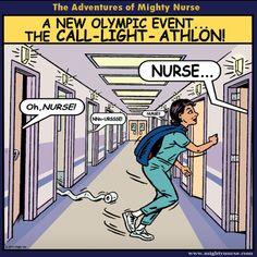 A new Olympic event.The Call-Light-Athlon! One problem, most nurses won't get off their ass and answer call lights. This should be Mighty CNA! Cna Nurse, Nurse Life, Nursing Career, Nursing Assistant, Nursing Times, Medical Humor, Nurse Humor, Nurse Cartoon, Hospital Humor
