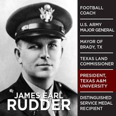 JAMES EARL RUDDER - Few men have lived such a notable and accomplished life such as this great leader and D-Day is a fitting time to pay tribute to this legendary Texan.