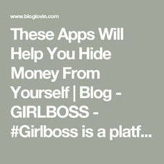 These Apps Will Help You Hide Money From Yourself | Blog - GIRLBOSS - #Girlboss is a platform inspiring women to lead deliberate lives. With intention, destiny becomes reality. | Bloglovin'