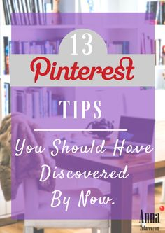 13 Pinterest Tips You Should Have Discovered By Now. via @annazubarev