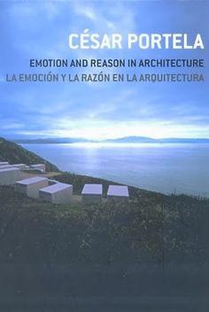 Emotion and reason in architecture = La emoción y la razón en la arquitectura / César Portela.-- Barcelona : Loft, cop. 2012.