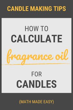 How much fragrance oil should you use when making candles? Calculating this doesn't have to be a daunting task, even if you're bad at math. Diy Candles Easy, Making Candles, Wax Candles, Diy Aromatherapy Candles, Homemade Scented Candles, Essential Oil Candles, Essential Oils, Candle Making Business, Candlemaking