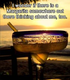 I Wonder If There Is A Margarita Somewhere Out There Thinking About Me, Too. Margarita Quotes, Funny Quotes, Funny Memes, That's Hilarious, Daily Funny, Just For Laughs, Laugh Out Loud, Make Me Smile, I Laughed