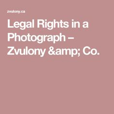 Legal Rights in a Photograph – Zvulony & Co.