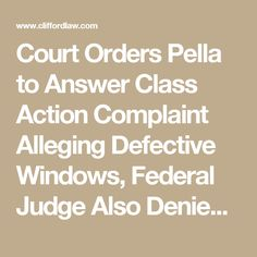 Court Orders Pella To Answer Class Action Complaint Alleging Defective  Windows, Federal Judge Also Denies