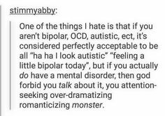 I'm not into the whole attention over mental illness shit, but this is pretty damn accurate.