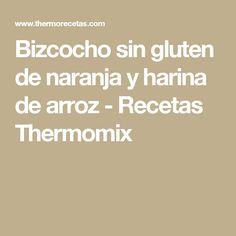 Bizcocho sin gluten de naranja y harina de arroz - Recetas Thermomix