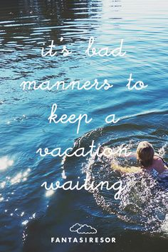 """""""I't bad manner to keep a vacation waiting"""" www. Manners, Travel Quotes, Countryside, Waiting, Road Trip, Waves, Adventure, Vacation, City"""