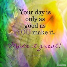 Make your day great...