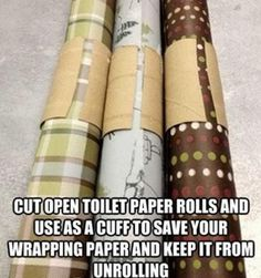 Use empty toilet paper rolls cut open as a cuff to save wrapping paper and keep it from unrolling.