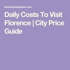 Daily Costs To Visit Florence | City Price Guide