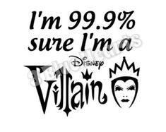 I'm 99.9 sure I'm a Disney Villain svg dxf by 3BlueHeartsDesign