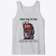 I Get The Look Sometimes.    Our custom graphic tank tops are  ultra soft and comfortable and you will feel great wearing them. They feel soft  and light weight and have just the perfect amount of stretch. Our funny tank  tops and other apparel are packed with funny sayings, funny quotes and  hilarious insults that make for ideal gift ideas. Choose your unique color and  style now. #funnytanktops #funnyquotes  #funnysayings #giftideas #funny #tanktops Funny Slogans, Funny Phrases, Funny Sayings, Graphic Tank Tops, Funny Tank Tops, Funny Outfits, Unique Colors, Get The Look, Funny Gifts