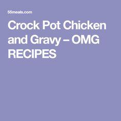Crock Pot Chicken and Gravy – OMG RECIPES
