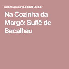 Na Cozinha da Margô: Suflê de Bacalhau