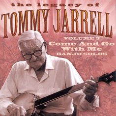 The Legazy Of Tommy Jarrell Vol. 3- Come And Go With Me (County Records)