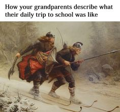 ''How your grandparents describe what their daily trip to school was like.'' source: Classical Art Memes