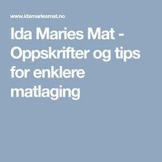 Ida Maries Mat - Oppskrifter og tips for enklere matlaging