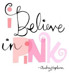 I believe in Pink too!  Pink if fun!  Pink makes you look younger!  Pink is champagne!