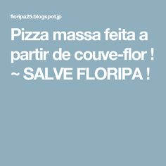 Pizza massa feita a partir de couve-flor ! ~ SALVE FLORIPA !