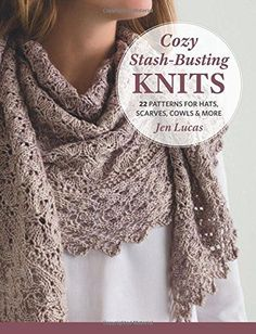 """Read """"Cozy Stash-Busting Knits 22 Patterns for Hats, Scarves, Cowls and More"""" by Jen Lucas available from Rakuten Kobo. Popular designer Jen Lucas is celebrated for her lacy sock-yarn creations. Now she brings her light and lovely style to . Easy Knitting Patterns, Knitting Stitches, Free Knitting, Crochet Patterns, Knitting Projects, Cowl Patterns, Knitting Tutorials, Stitch Patterns, Crochet Scarves"""