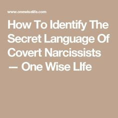 How To Identify The Secret Language Of Covert Narcissists — One Wise LIfe