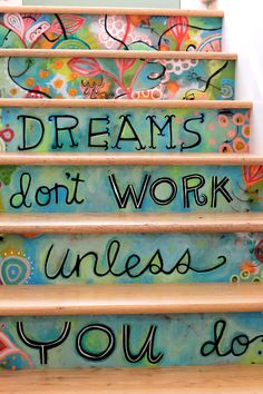 """Dreams don't work unless you do"" handpainted staircase."