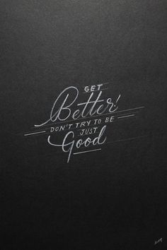 Get better don't just try to be good #typography #handdrawn