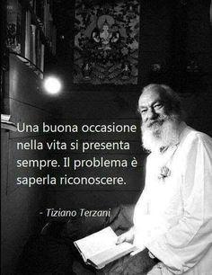Tiziano Terzani su cogli l'attimo x fare i cxxxxxu tuoi Parma, Italian Quotes, Take Me Up, Dalai Lama, Osho, Good Vibes, Namaste, Philosophy, Motivational Quotes