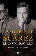 La sombra de Suárez / Eduardo Navarro ; prólogo de Jorge Trias Sagnier Edición1ª ed. Publicación[Barcelona] : Plaza & Janés, 2014