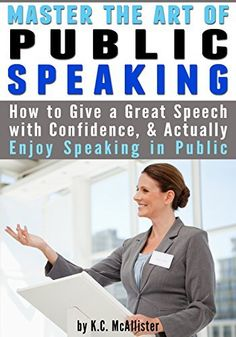 Master the Art of Public Speaking: How to Give a Great Speech with Confidence and Actually Enjoy Speaking in Public by K.C. McAllister, http://www.amazon.com/dp/B00M0E4YN8/ref=cm_sw_r_pi_dp_yUu-tb0SMJB14