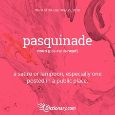 Dictionary.com's Word of the Day - pasquinade - a satire or lampoon, especially one posted in a public place.