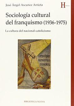 Sociología cultural del franquismo (1936-1975) : la cultura del nacional-catolicismo, D.L. 2015 http://absysnetweb.bbtk.ull.es/cgi-bin/abnetopac01?TITN=549800