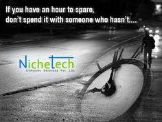 If you have an hour to spare,  don't spend it with someone who hasn't....