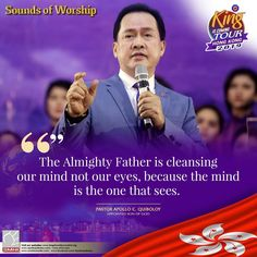 Excerpt from Sounds of Worship The Almighty Father is cleansing our mind not our eyes, because the mind is the one that sees. ~ Pastor Apollo C. Quiboloy, Appointed Son of God Spiritual Enlightenment, Spirituality, Social Media Pages, Great Leaders, Son Of God, Praise And Worship, Phone Wallpapers, Apollo, Jesus Christ